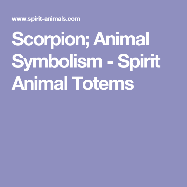 Scorpion; Animal Symbolism - Spirit Animal Totems