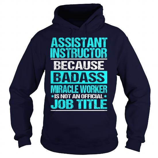 ASSISTANT INSTRUCTOR Because BADASS Miracle Worker Isn't An Official Job Title T-Shirts, Hoodies, Sweatshirts, Tee Shirts (35.99$ ==► Shopping Now!)