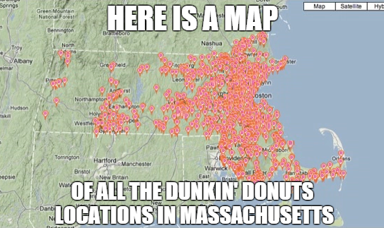 Pin by Marisa Trainque on Quotes & Comics | Machusetts ... Map All Dunkin Donuts Locations on fazoli's locations map, starbucks locations map, pilot travel center locations map, applebee's locations map, tim hortons locations map, taco john's locations map, o'charley's locations map, jiffy lube locations map, 7-eleven locations map, chick-fil-a locations map, publix locations map, checkers and rally's locations map, macaroni grill locations map, jersey mike's locations map, jimmy john's locations map, au bon pain locations map, outback steakhouse locations map, microsoft locations map, bonefish grill locations map, baskin-robbins locations map,