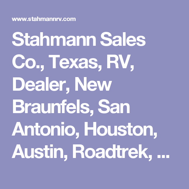 Stahmann Sales Co., Texas, RV, Dealer, New Braunfels, San Antonio, Houston, Austin, Roadtrek, Winnebago, Class B, Used, Service, Parts, Consignment