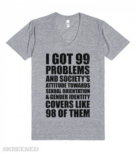 99 Problems (LGBT )   I got 99 problems and society's attitude towards sexual orientation