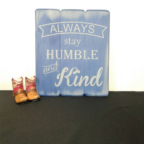 wood signs always stay humble and kind rustic wood signs country music wood wall art rustic distressed sign quote