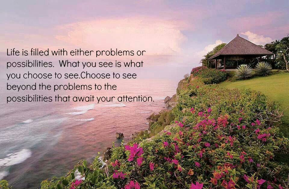 Do you see problems or possibilities?