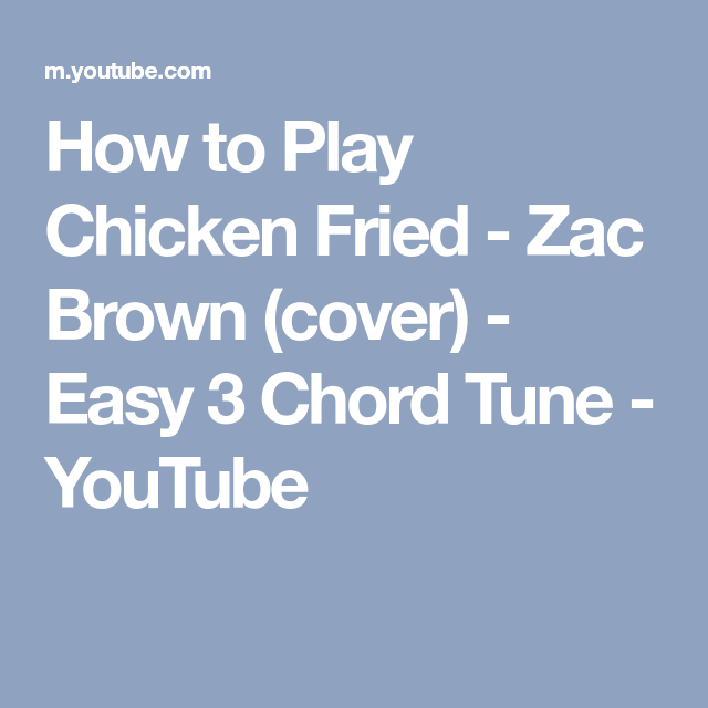 How to Play Chicken Fried - Zac Brown (cover) - Easy 3 Chord Tune ...