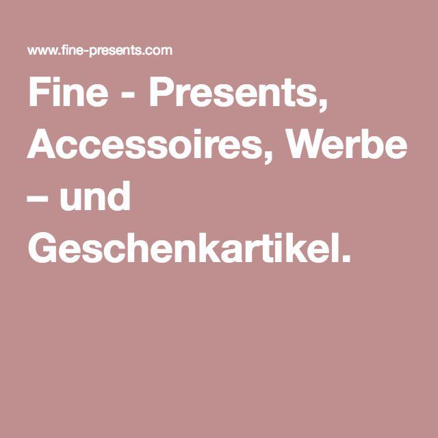 Fine - Presents, Accessoires, Werbe – und Geschenkartikel.