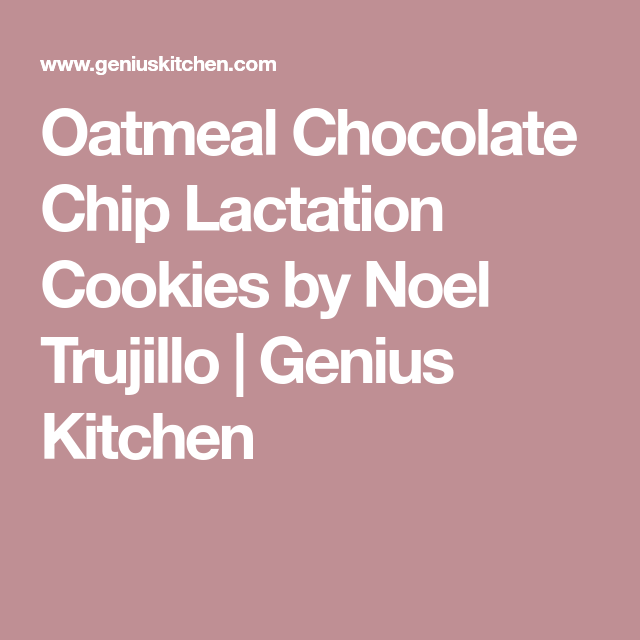 Oatmeal Chocolate Chip Lactation Cookies By Noel Trujillo Recipe