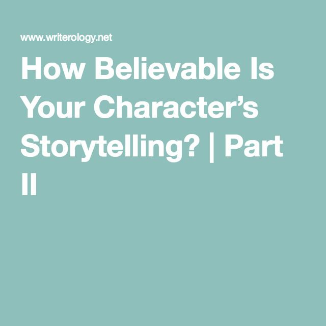 How Believable Is Your Character's Storytelling? | Part II