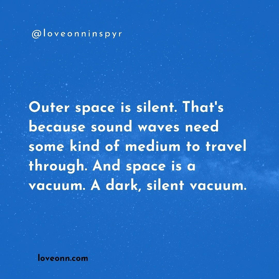 Outer Space Is Silent That S Because Sound Waves Need Some Kind