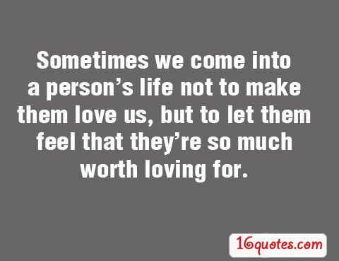 U201cSometimes We Come Into A Personu0027s Life Not To Make Them Love Us, But