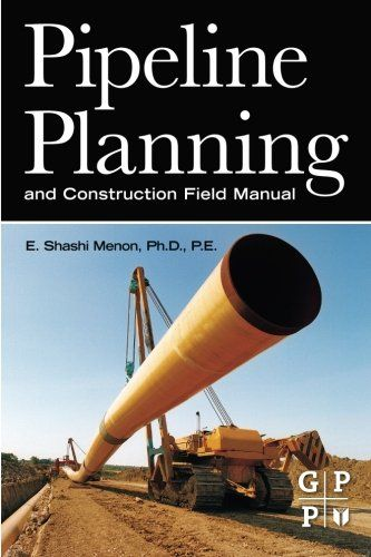 Pipeline Planning And Construction Field Manual Free Download By E Shashi Menon Pipeline Construction Pipeline Jobs Engineering Education