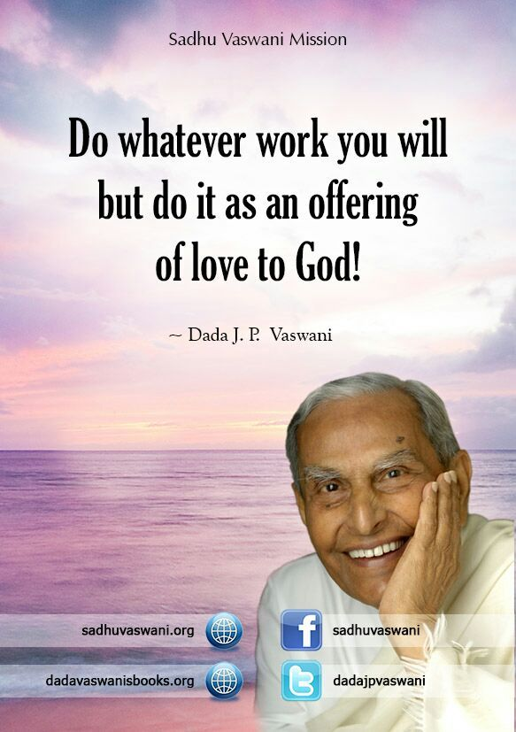 Do whatever work you will but do it as an offering of love to God.  - Dada J.P. Vaswani #dadajpvaswani #quotes