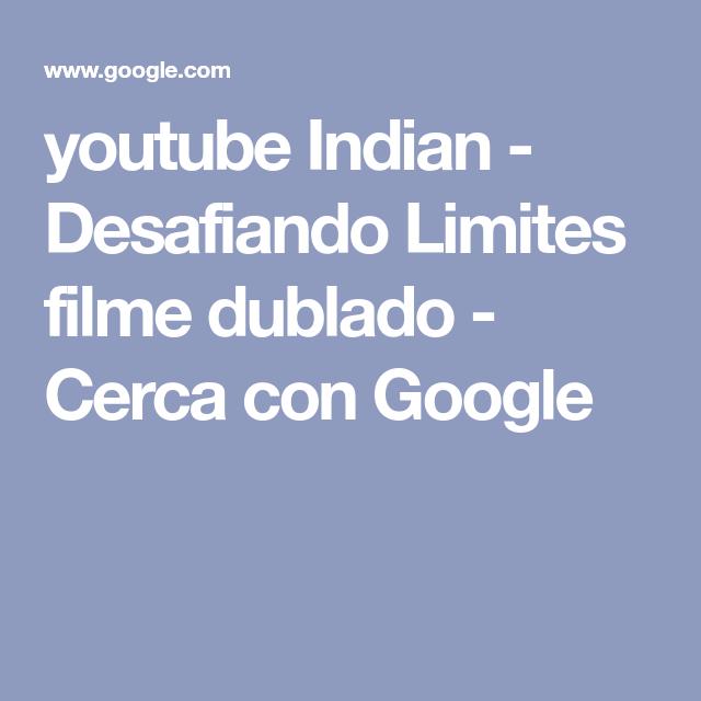 Youtube Indian Desafiando Limites Filme Dublado Cerca Con Google Filme Dublado Youtube Filmes