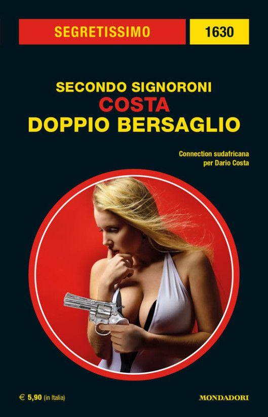 """""""Costa. Doppio bersaglio"""" (2016) di Secondo Signoroni (Segretissimo n. 1630), 294 pagine, € 5,90 #Mondadori #Segretissimo"""