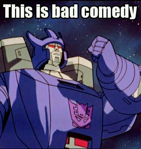 Image result for transformers this is bad comedy