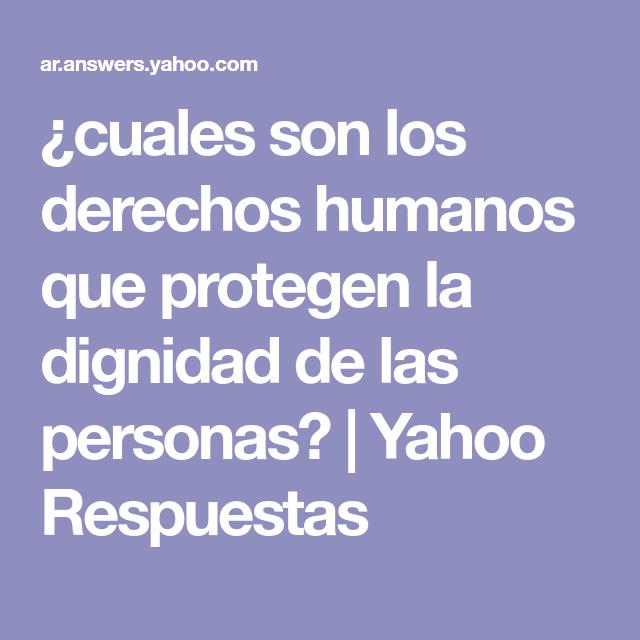 cuales son los derechos humanos que protegen la dignidad de las ...