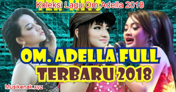 50 Koleksi Hits Lagu Om Adella Terbaru 2018 Mp3 Musik