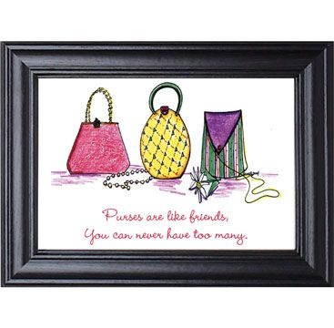 "Purses Are Like Friends Print.   Never too many friends…Never too many purses. Charming and fun. Rejoice in your girlfriends…and your purses. 12""W x 10""H. Handcrafted in USA."