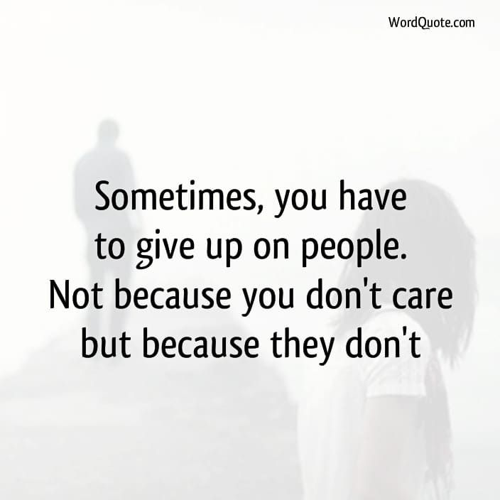 Giving Up Quotes Captivating Sometimes We Have To Give Up On People  Word Quote  Famous Quotes