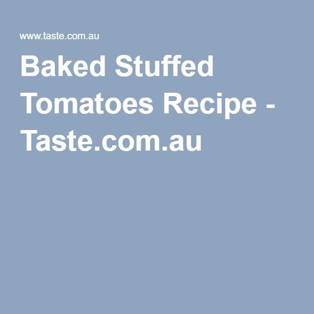 Baked Stuffed Tomatoes Recipe - Taste.com.au