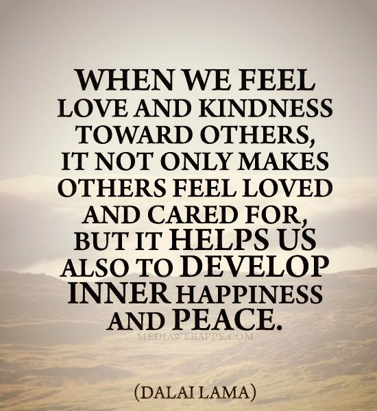 Love Helping Others Quotes: When We Feel Love And Kindness Toward Others, It Not Only