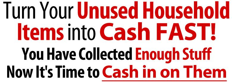 Your unwanted household items can quickly be turned into money. You can cash in on items, such as a computer, DVDs, TVs, digital cameras, Smartphones, furniture, wedding gifts, kitchen appliances, luggage, toys and much more. You can use the extra cash to pay bills, go on vacation, pay college tuition, house repairs, a down payment on a new car - whatever you need cash for. Here's how to get started...