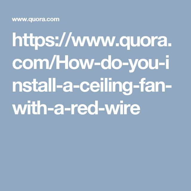 https://www.quora.com/How-do-you-install-a-ceiling-fan-with-a-red ...