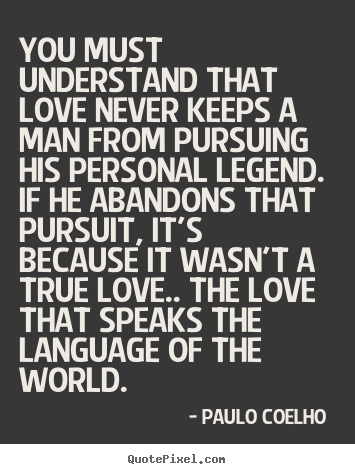 paulo coelho quotes you must understand happy thoughts  the alchemist language of the world 33 paulo coelho quotes about love life and the alchemist