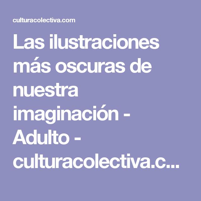 Las ilustraciones más oscuras de nuestra imaginación - Adulto - culturacolectiva.com