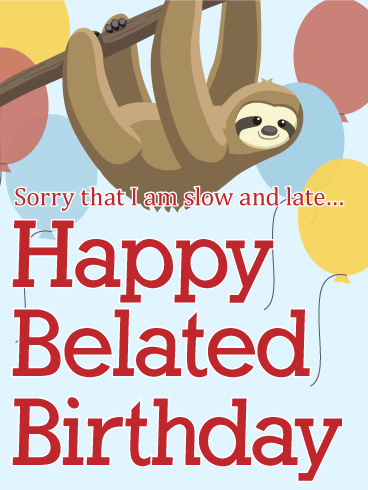 I Am Slow And Late Happy Belated Birthday Card Hbd Belated In