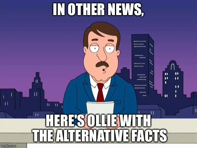 Ollie S Alternative Facts In Other News Here S Ollie With The