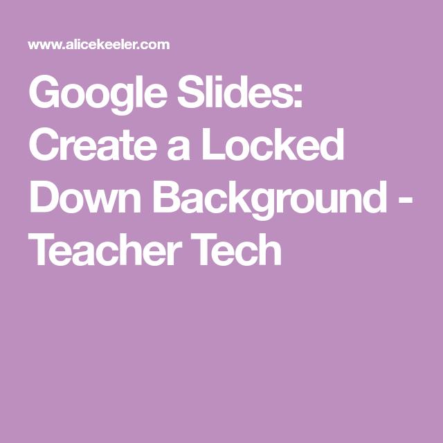 Google Slides Create a Locked Down Background Teacher