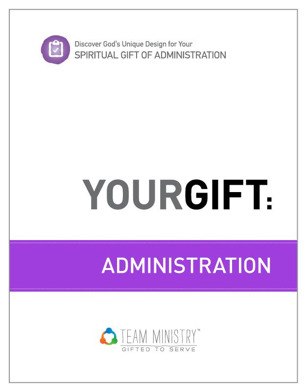 Your Gift: Administration. Discover God's Unique Design for Your Spiritual Gift. PDF DOWNLOAD