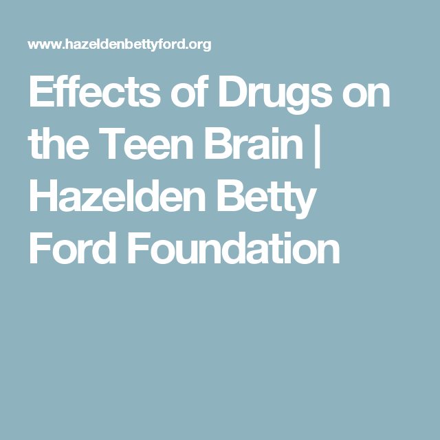 effects of drugs on the teen brain | hazelden betty ford foundation