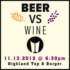 Tomorrow, November 13th, is the day–Beer vs. Wine: Chocolate Edition. For the event, Highland Tap & Burger is offering attendees a pre & post event Happy Hour.