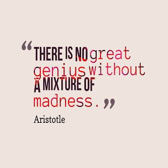 There is no great genius without a mixture of madness - Aristotle #Quotes