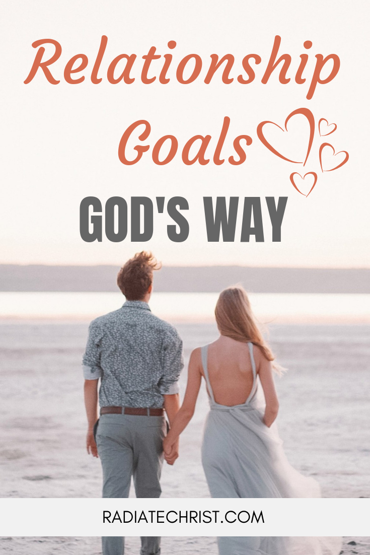 Relationship Goals God S Way Radiate Christ Christian Relationship Goals Christian Relationships Relationship Goals