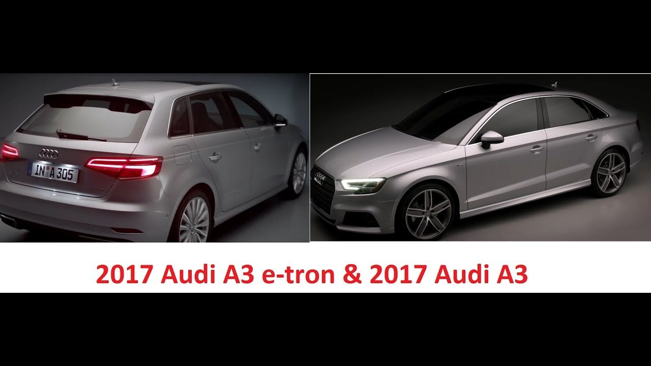2017 Audi A3 Sportback E Tron And 2017 Audi A3 Overview