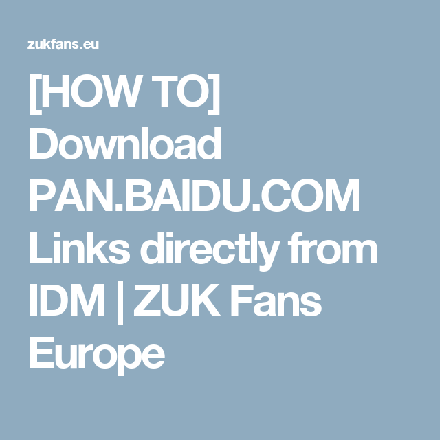 HOW TO] Download PAN BAIDU COM Links directly from IDM | ZUK