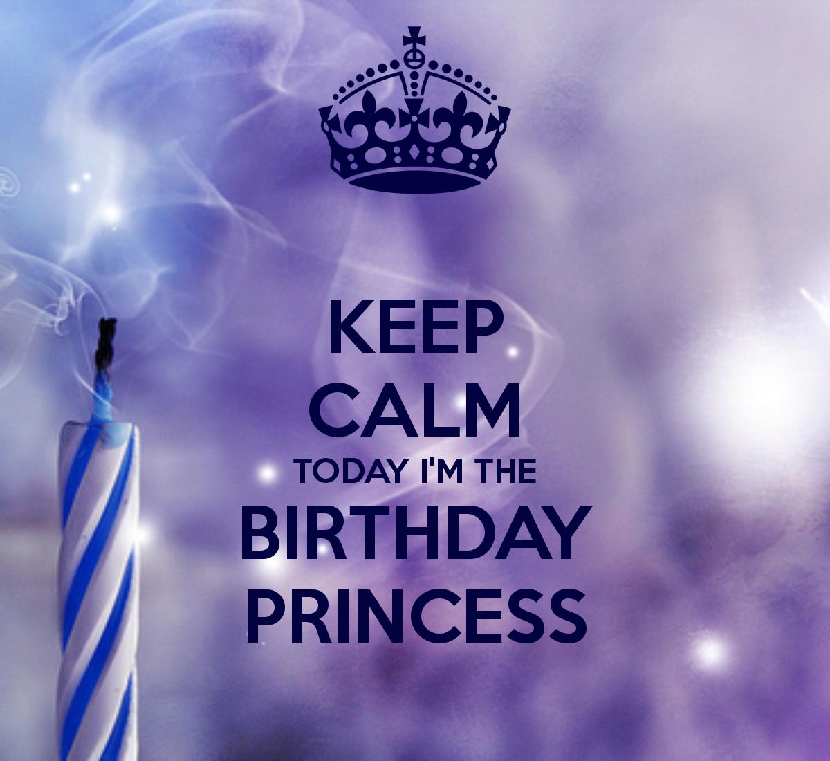KEEP CALM TODAY I'M THE BIRTHDAY PRINCESS Happy birthday