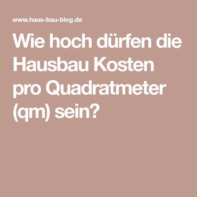 Wie hoch dürfen die Hausbau Kosten pro Quadratmeter (qm) sein ...