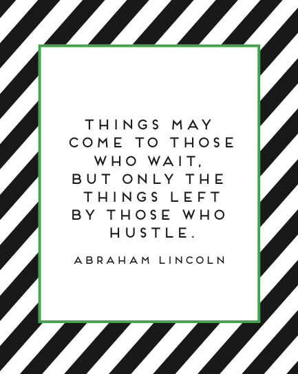 Image result for hustle quote by abraham lincoln