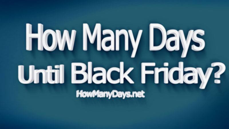 How Many Days Until Black Friday How Many Days Till Black Friday When Is Black Friday How Many Days Left Black Friday In 2020 How Many Days Amazon Black Friday Day