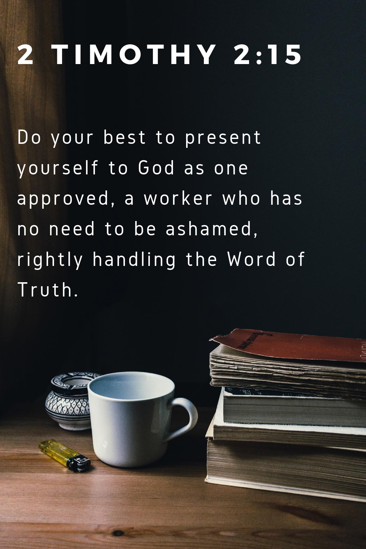 2 Timothy 2 15 Esv Bible Daily Bible Verse Faith Encouragement