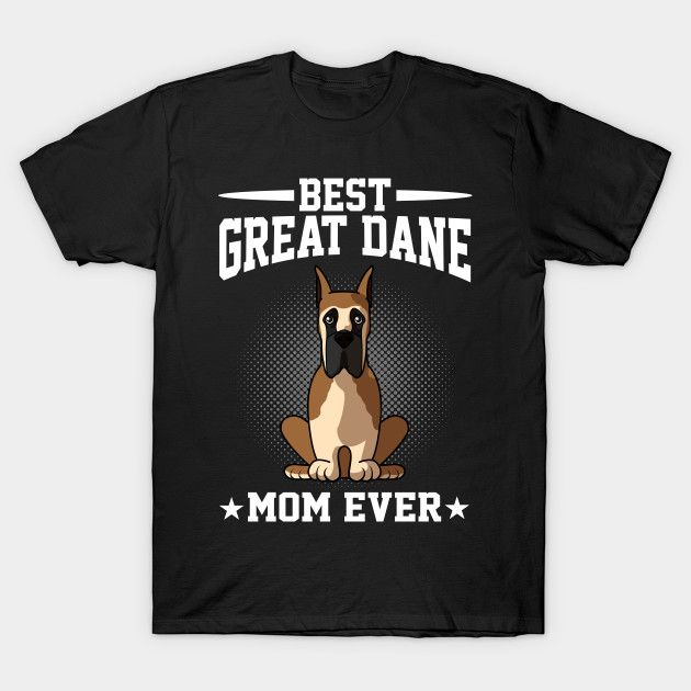 Best Great Dane Dog Mom Shirt Dog Owner Funny Gift Shirt Great