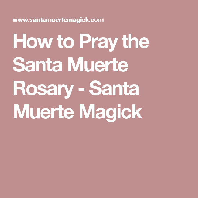 How to Pray the Santa Muerte Rosary - Santa Muerte Magick