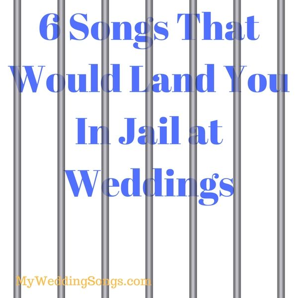Wedding Song Playlist Ideas: 6 Songs That Would Land You In Jail At Weddings