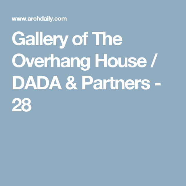 Gallery of The Overhang House / DADA & Partners - 28