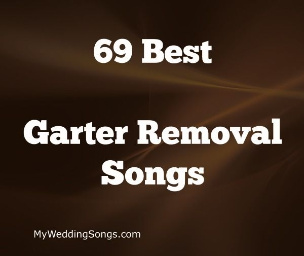 Garter Removal Songs Are To Be Played At Wedding Receptions When The Groom Removes
