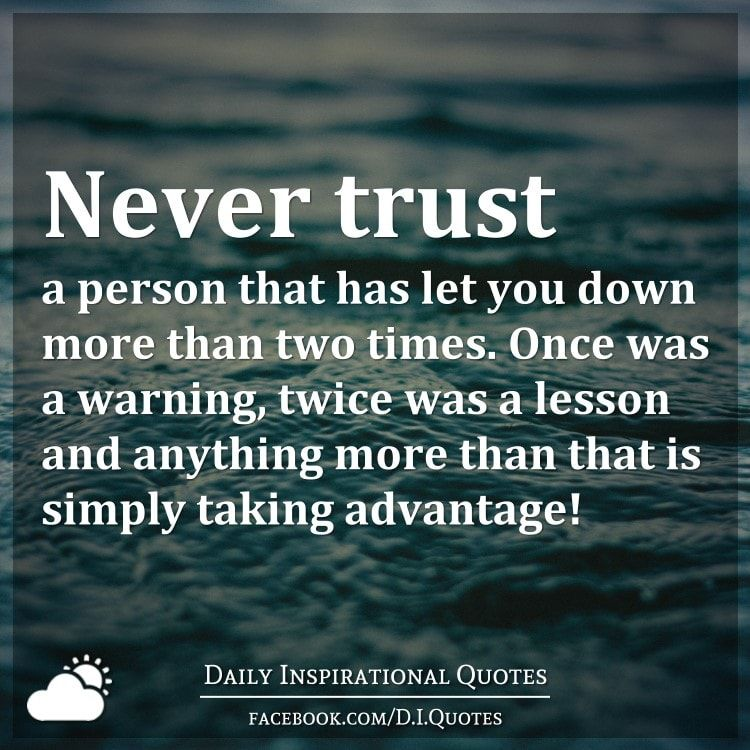 Never Trust A Person That Has Let You Down More Than Two Times Once Was A Warning Twice Was A L Trust Quotes Taking Advantage Quotes Daily Inspiration Quotes