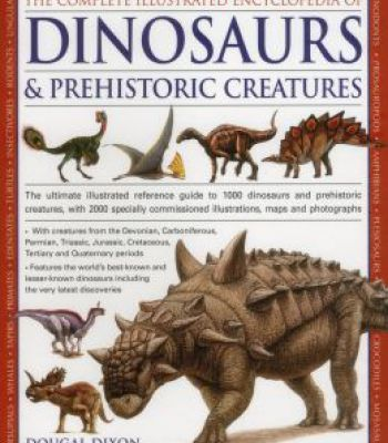 The complete illustrated encyclopedia of dinosaurs prehistoric the complete illustrated encyclopedia of dinosaurs prehistoric creatures pdf gumiabroncs Image collections